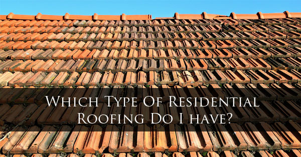 Which Type Of Residential Roofing I Have