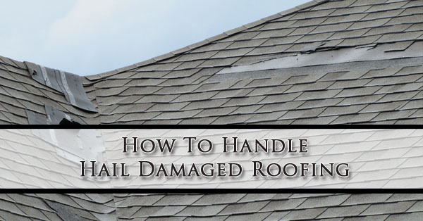 How To Handle Hail Damaged Roofing Phoenix